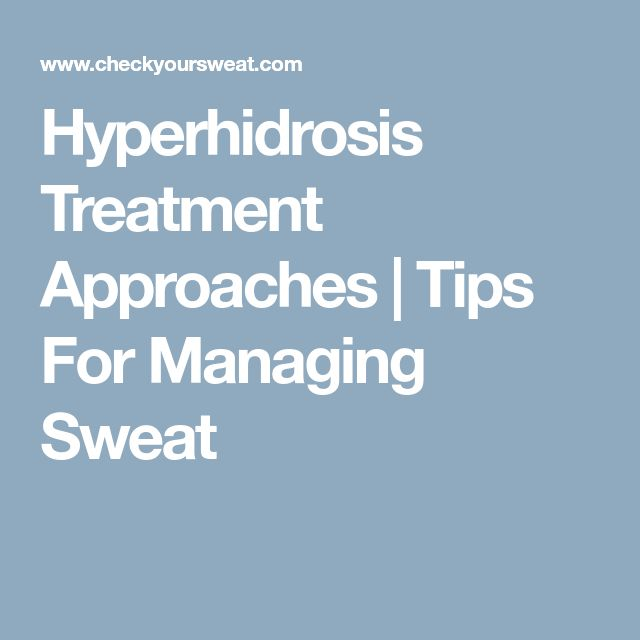 Hyperhidrosis Treatment Approaches | Tips For Managing Sweat
