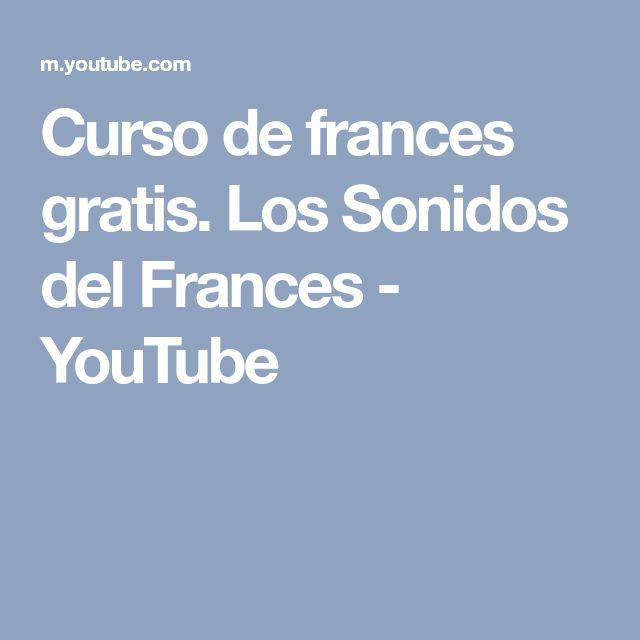 Curso de frances gratis. Los Sonidos del Frances - YouTube