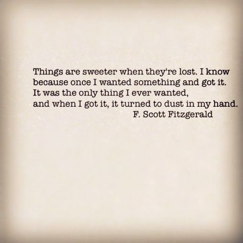 """Things are sweeter when they're lost"" -F.Scott Fitzgerald"
