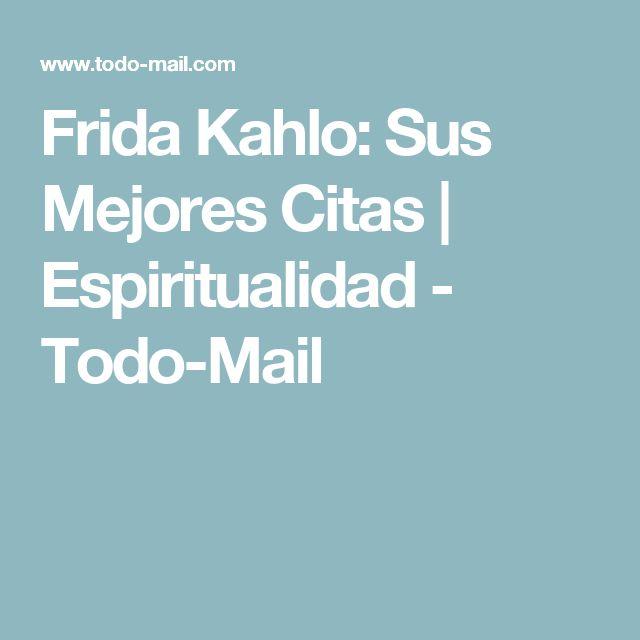 Frida Kahlo: Sus Mejores Citas | Espiritualidad - Todo-Mail