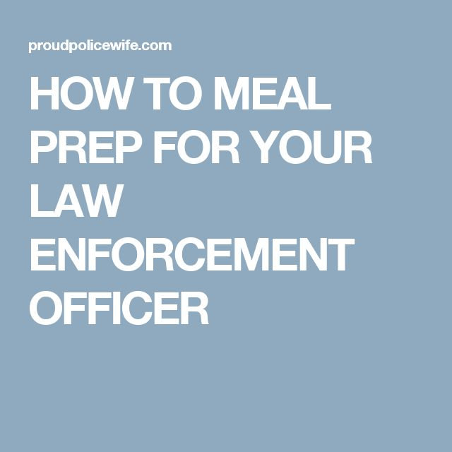 HOW TO MEAL PREP FOR YOUR LAW ENFORCEMENT OFFICER