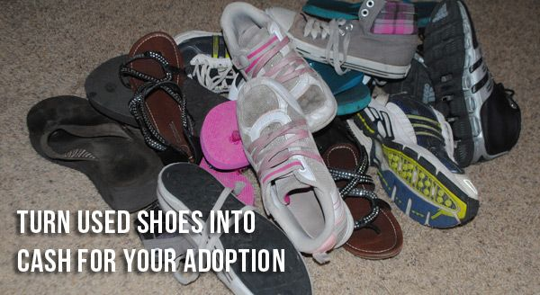 Turn used shoes into cash for your adoption. This is AMAZING! We will SO do this when the time comes.