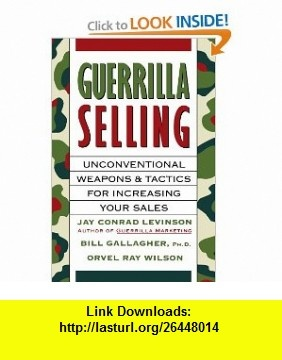 Guerrilla Selling Unconventional Weapons and Tactics for Increasing Your Sales (9780395578209) Orvel Ray Wilson, William K Gallagher, Jay Conrad Levinson , ISBN-10: 0395578205  , ISBN-13: 978-0395578209 ,  , tutorials , pdf , ebook , torrent , downloads , rapidshare , filesonic , hotfile , megaupload , fileserve