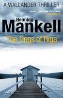 The Dogs of Riga: Kurt Wallander - Kurt Wallander 2 (Book) by Henning Mankell (2012): Waterstones.com