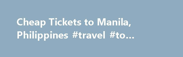 Cheap Tickets to Manila, Philippines #travel #to #europe http://nef2.com/cheap-tickets-to-manila-philippines-travel-to-europe/  #plane ticket # Airfare to Manila, Philippines Major airports in Manila Manila is served by one airport, Ninoy Aquino International Airport. also known as Manila International Airport (MNL) Flight Hacks For cheaper tickets to Manila, consider the following : Fly mid-week in order to take advantage of the low volume traffic days March to May...