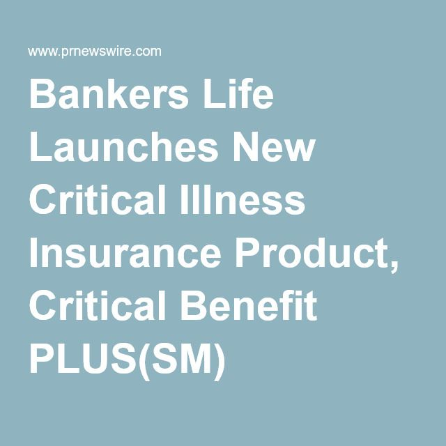 Bankers Life Launches New Critical Illness Insurance Product, Critical Benefit PLUS(SM)