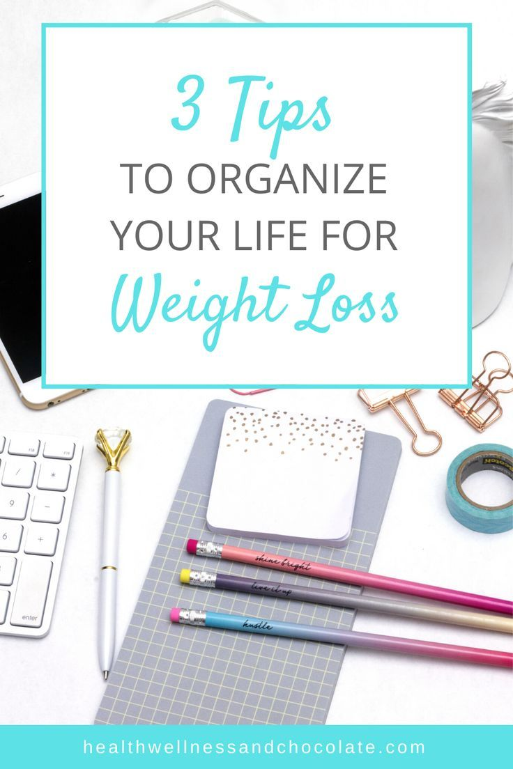 3 Tips To Organize Your Life For Weight Loss