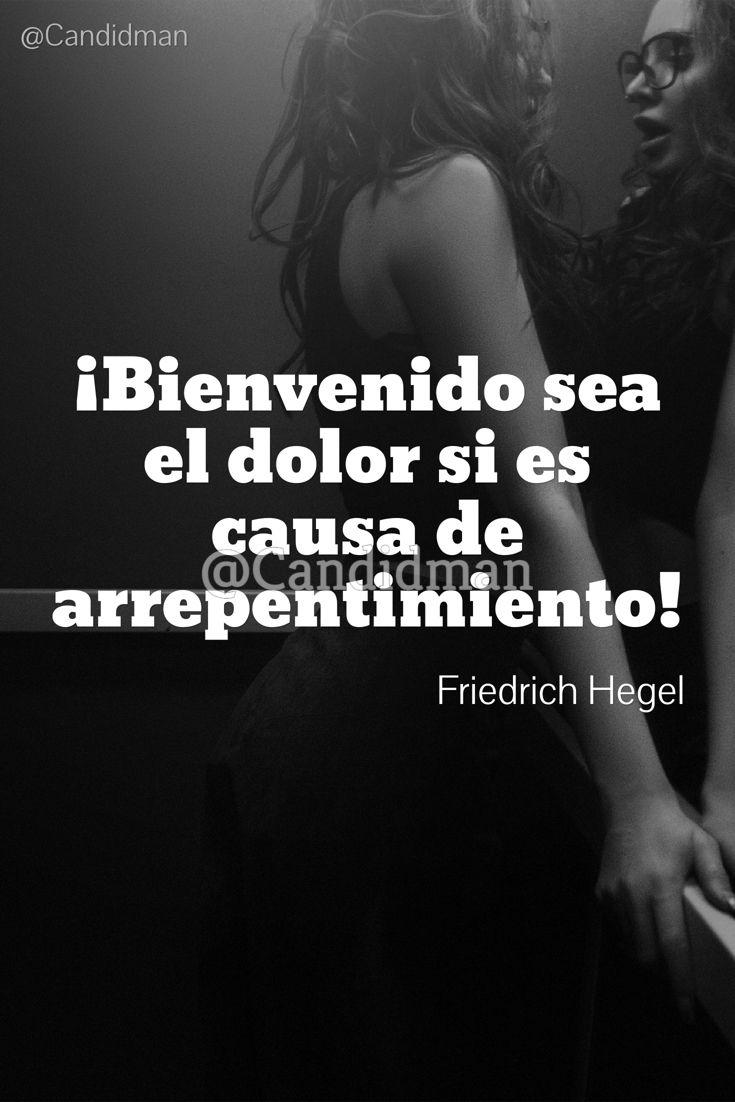 """""""¡Bienvenido sea el #Dolor si es causa de #Arrepentimiento!"""". #FriedrichHegel #FrasesCelebres @candidman"""
