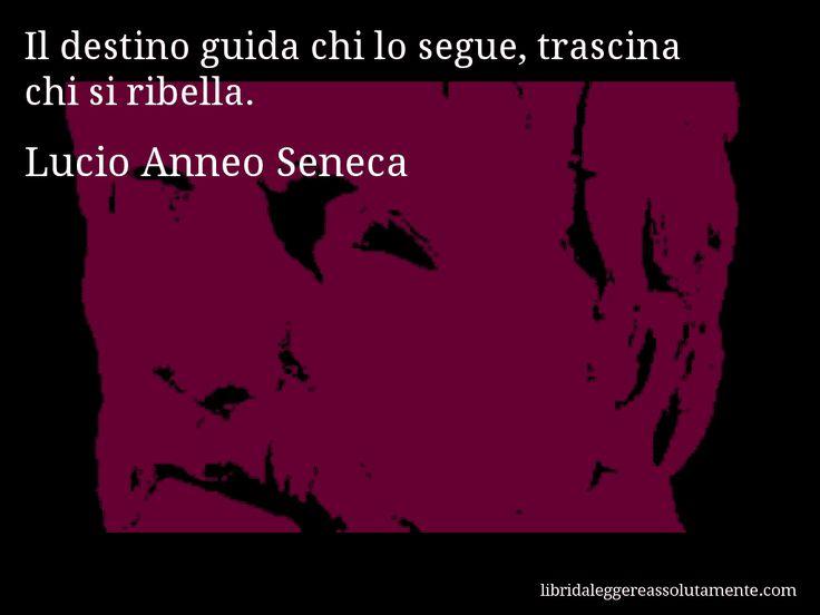 Aforisma di Lucio Anneo Seneca , Il destino guida chi lo segue, trascina chi si ribella.