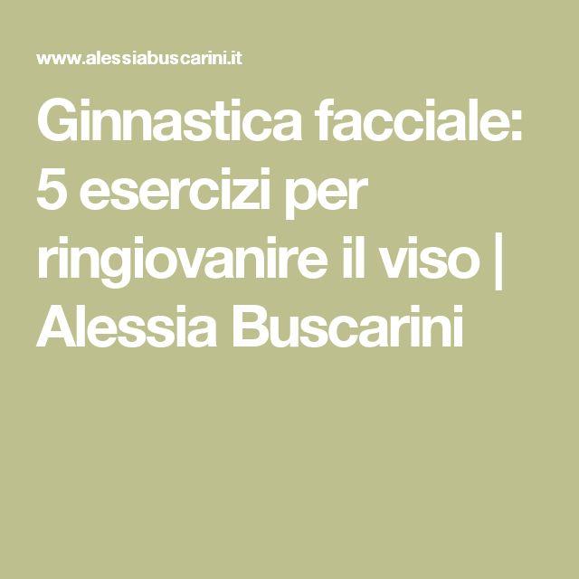 Ginnastica facciale: 5 esercizi per ringiovanire il viso | Alessia Buscarini