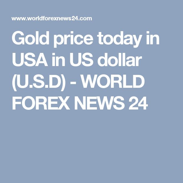Gold Price Today In Usa Us Dollar U S D World Forex News 24 Rate