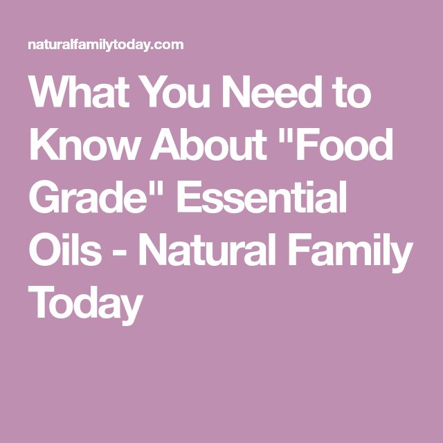 """What You Need to Know About """"Food Grade"""" Essential Oils - Natural Family Today"""