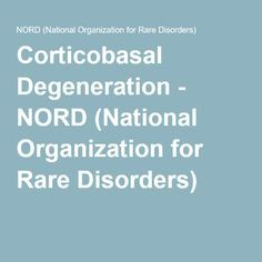Corticobasal Degeneration - NORD (National Organization for Rare Disorders)