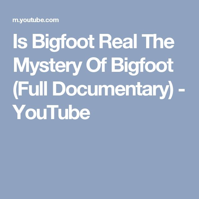 Is Bigfoot Real The Mystery Of Bigfoot (Full Documentary) - YouTube