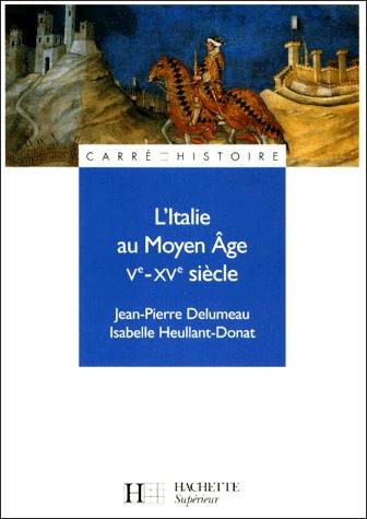 Jean-Pierre Delumeau, Isabelle Heullant-Donat, L'Italie au Moyen Age, Ve – XVe siècles
