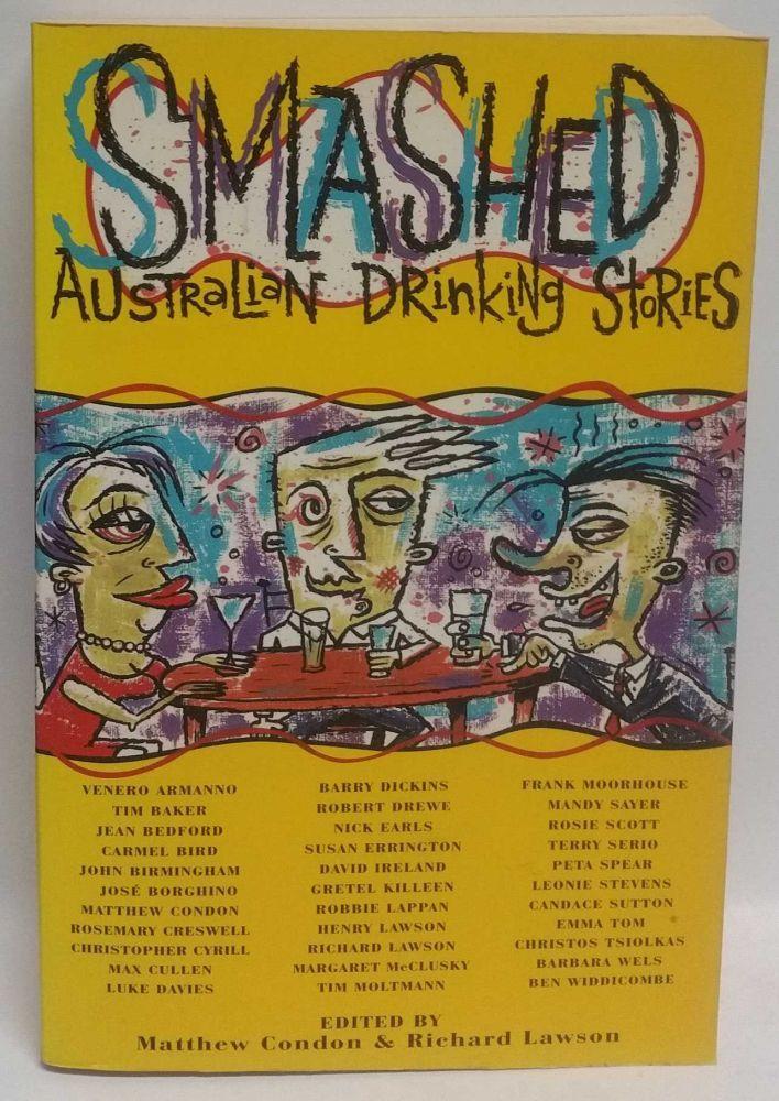 Smashed Australian Drinking Stories. Matthew Condon, Richard Lawson.
