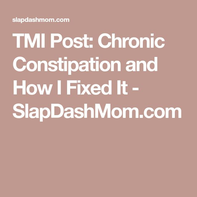TMI Post: Chronic Constipation and How I Fixed It - SlapDashMom.com