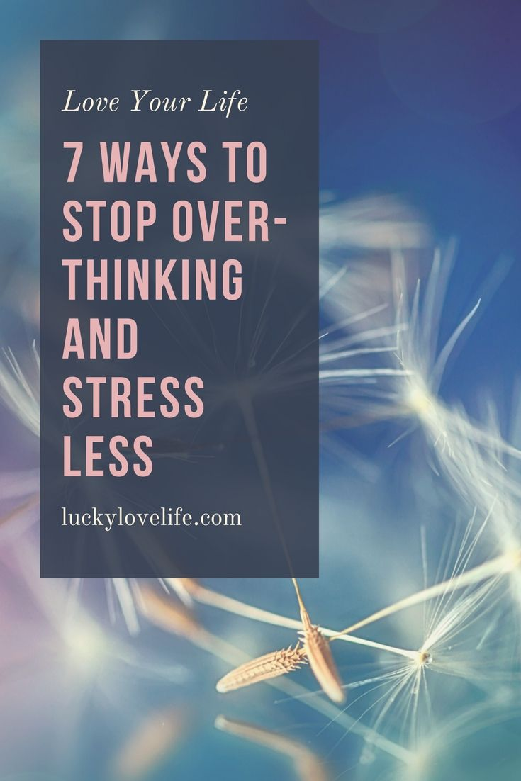 Stop over-thinking, stressing out, less stress, happiness, joy, and making days better.