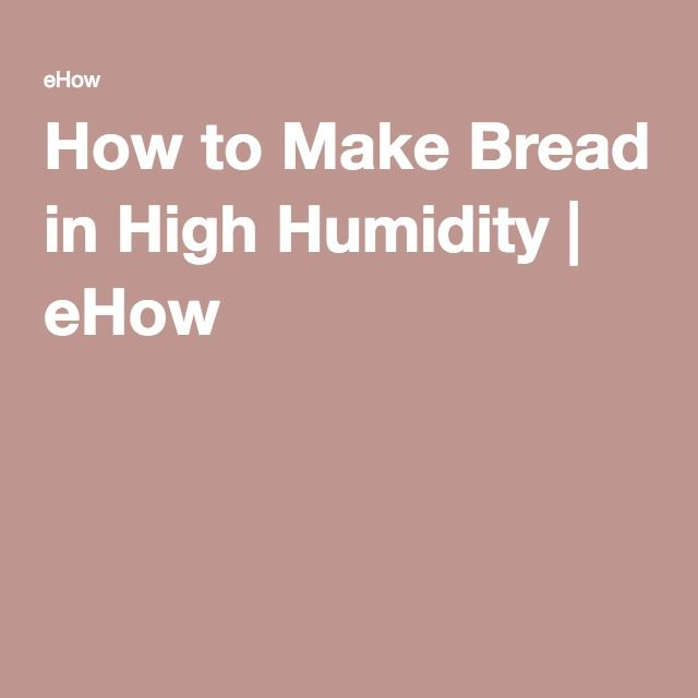 How to Make Bread in High Humidity | eHow