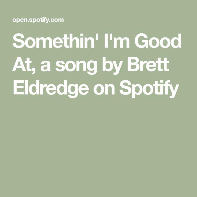 Somethin' I'm Good At, a song by Brett Eldredge on Spotify