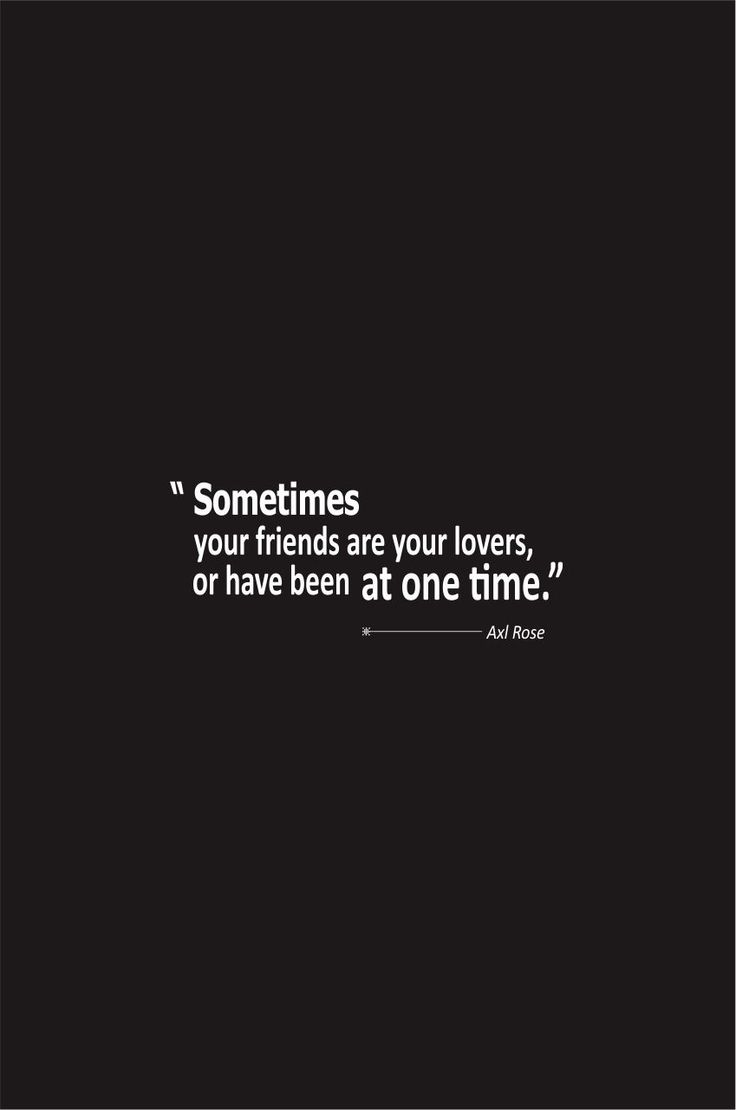 Axl Rose Quotes About Love Sometimes your friends are your lovers or have been at one