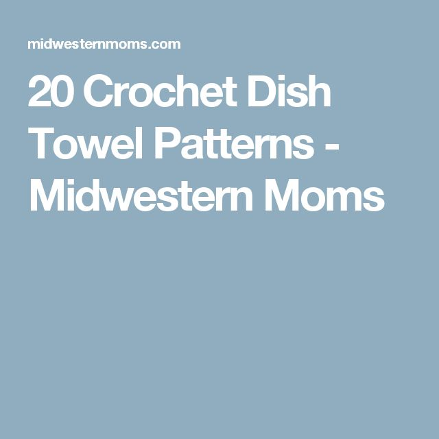 20 Crochet Dish Towel Patterns - Midwestern Moms
