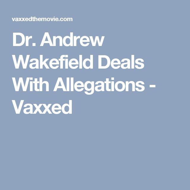 Dr. Andrew Wakefield Deals With Allegations - Vaxxed
