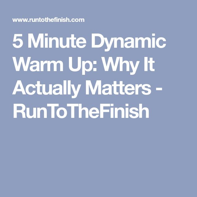 5 Minute Dynamic Warm Up: Why It Actually Matters - RunToTheFinish
