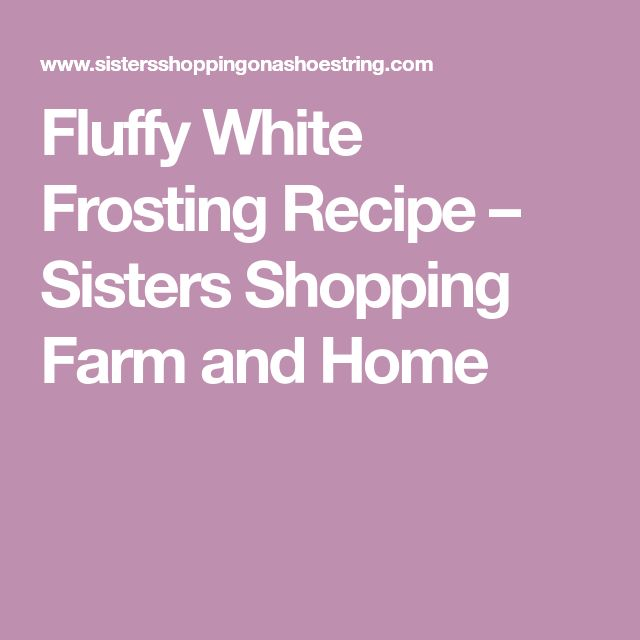 Fluffy White Frosting Recipe – Sisters Shopping Farm and Home