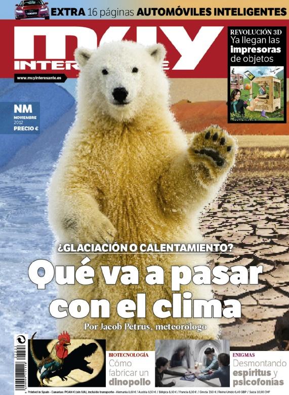 """Aquí tenéis la portada de la revista del mes de noviembre de 2012 de Muy Interesante, el número 378. En ella analizamos cómo está el clima y si estamos dirigiéndonos a un calentamiento global o a una glaciación. Además analizamos cómo fabricar un """"dinopollo"""", cómo funcionan las impresoras en 3D de objetos y desmontaremos las falacias del espiritismo y las psicofonías. ¡No te lo pierdas!"""