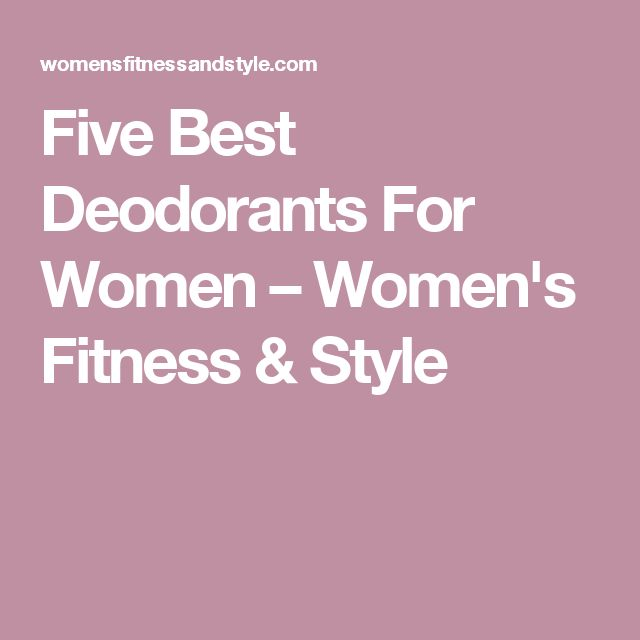 Five Best Deodorants For Women – Women's Fitness & Style