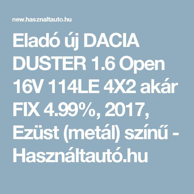 Eladó új DACIA DUSTER 1.6 Open 16V 114LE 4X2 akár FIX 4.99%, 2017, Ezüst (metál) színű - Használtautó.hu