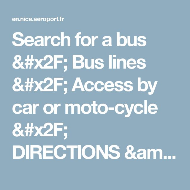 Search for a bus / Bus lines / Access by car or moto-cycle / DIRECTIONS & PARKING - Aéroport Nice Côte d'Azur : gateway to the mythical French Riviera
