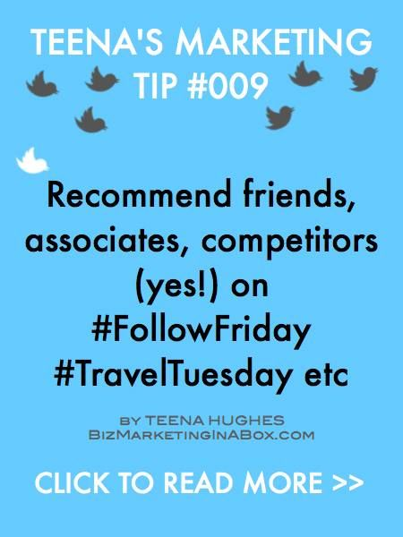 Teena's Marketing Tip 009 Recommend Others with Follow Friday - A common hashtag is #FollowFriday and another is #TravelTuesday. You'll find many more too by searching Twitter