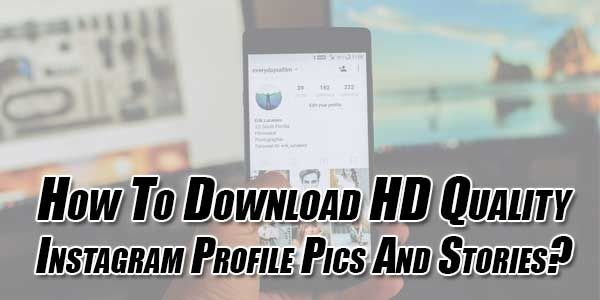How To Download HD Quality Instagram Profile Pics And Stories? in