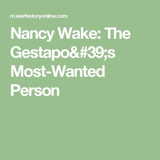 Nancy Wake: The Gestapo's Most-Wanted Person