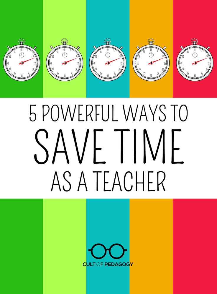5 Powerful Ways to Save Time as a Teacher | Cult of Pedagogy