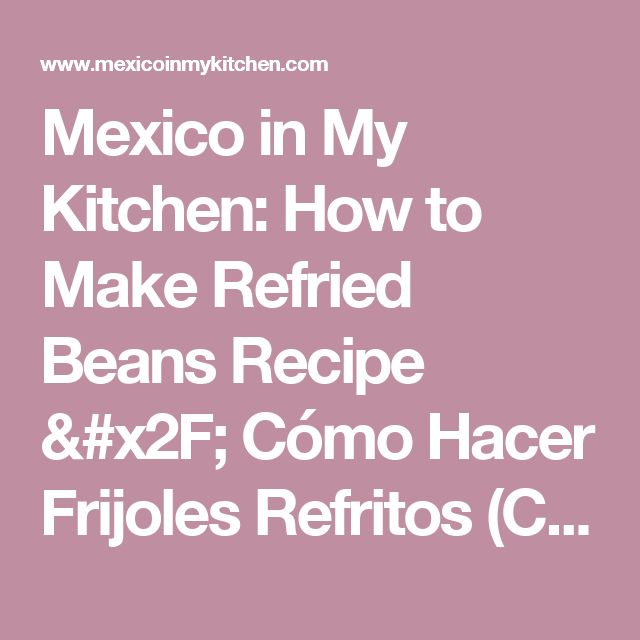 Mexico in My Kitchen: How to Make Refried Beans Recipe / Cómo Hacer Frijoles Refritos (Chinitos)       |Authentic Mexican Food Recipes Traditional Blog