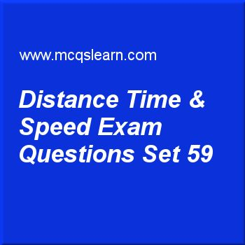Practice test on distance time & speed, O level Cambridge physics quiz 59 online. Practice physics exam's questions and answers to learn distance time & speed test with answers. Practice online quiz to test knowledge on distance, time and speed, introduction to sound, physics of temperature, temperature scales, principle of moment worksheets. Free distance time & speed test has multiple choice questions as symbol for distance is, answers key with choices as s, d, dt and a to test study...