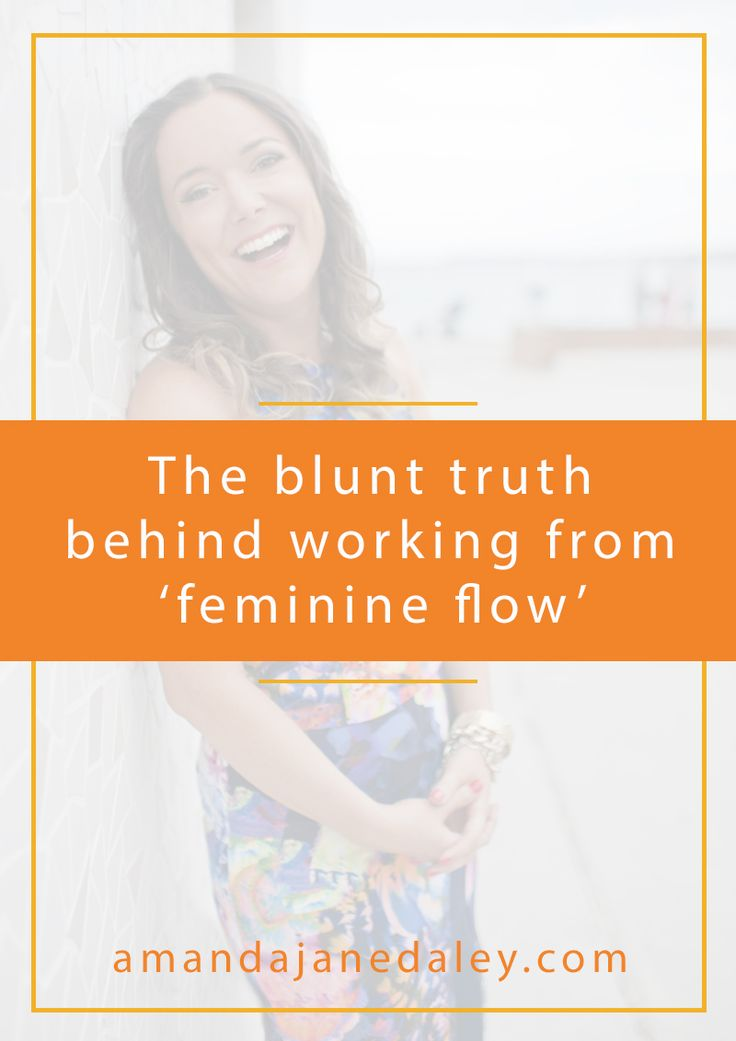 Blunt Truth About Working in Feminine flow