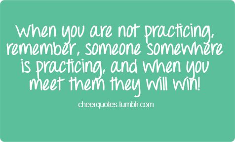 Good motivation! - When you are not practicing, remember, someone somewhere is practicing, and when you meet them they will win!