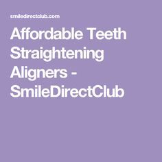 Affordable Teeth Straightening Aligners  - SmileDirectClub