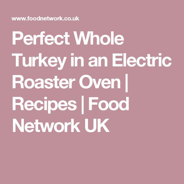 Perfect Whole Turkey in an Electric Roaster Oven   Recipes   Food Network UK