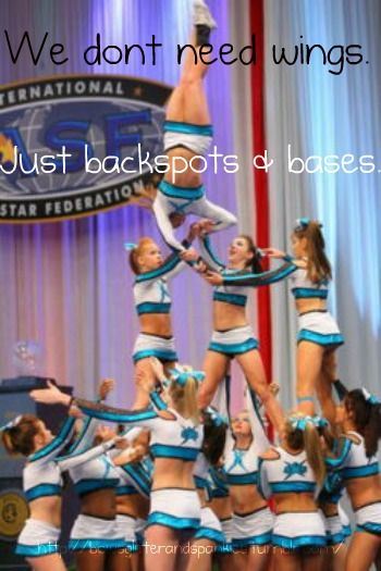 Reasons to be a cheerleader: Becuase we don't need wings to fly, only bases and a backspot.