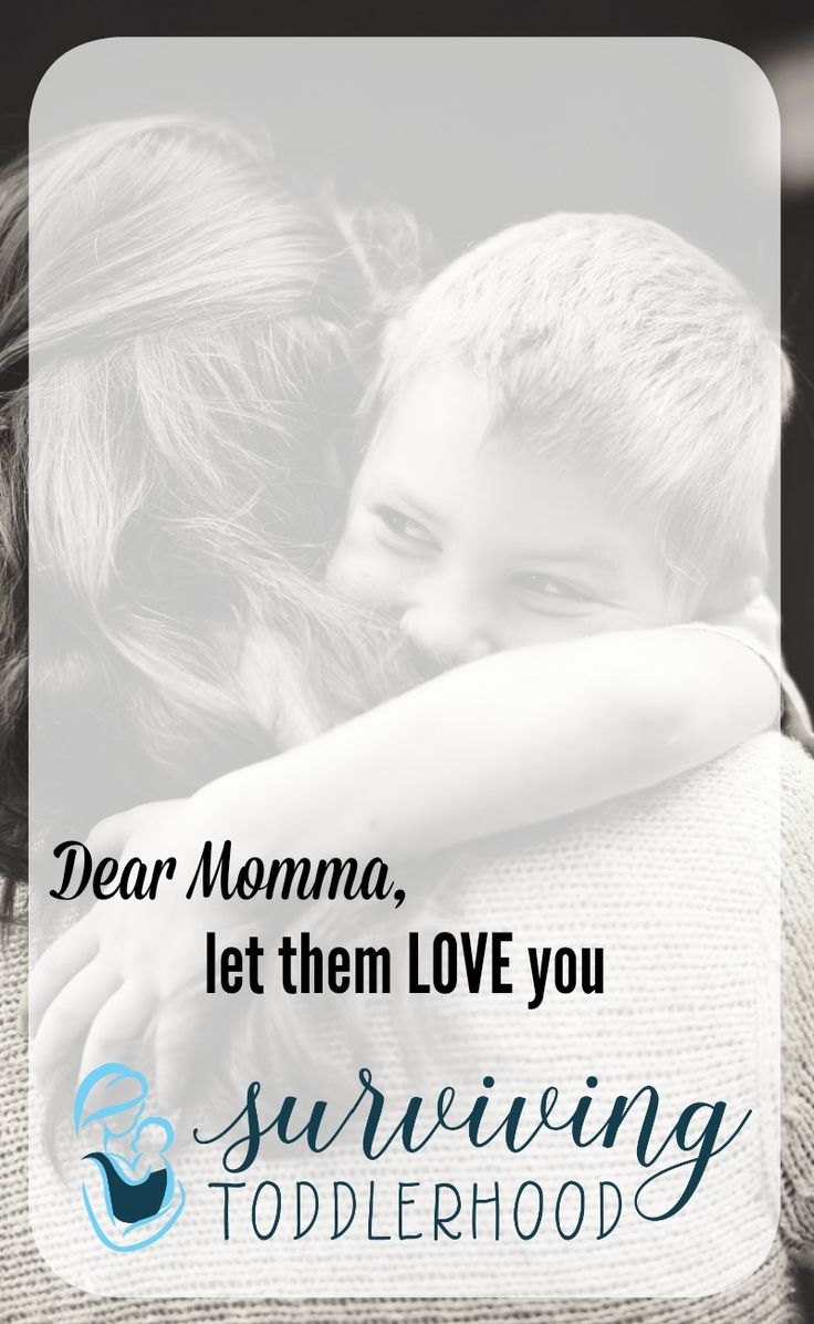 Dear Momma, Let them love you...