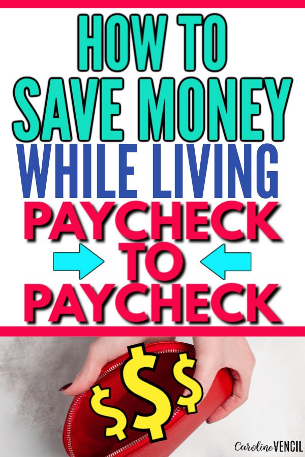 How to Save Money When You Live Paycheck-to-Paycheck – Caroline Vencil Blog
