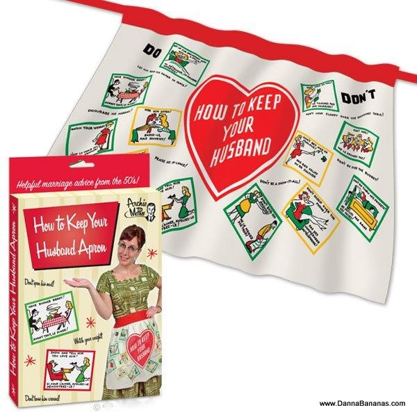 Why not bring back the 50's: http://www.dannabananas.com/festivities/valentines-day/how-to-keep-your-husband-apron.html