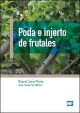 Poda e injerto de frutales. Raquel Casas y Ana Centeno (Mundi-Prensa)