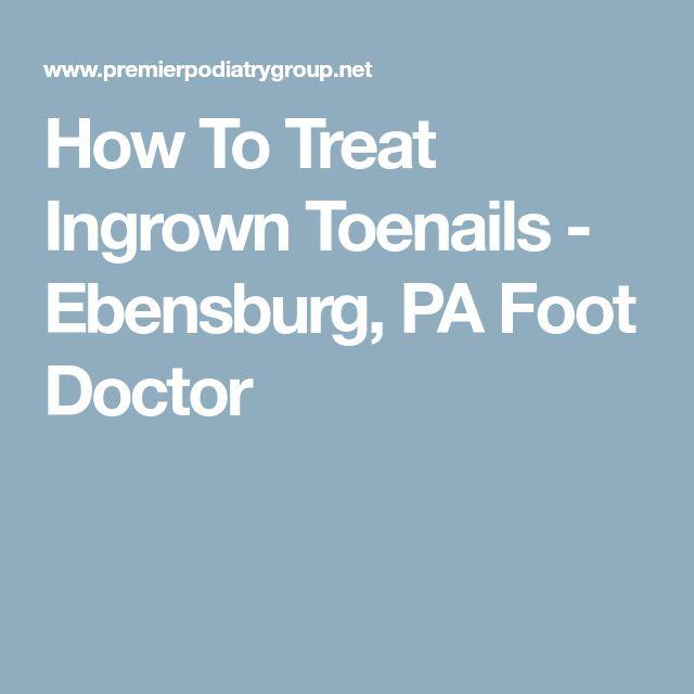 How To Treat Ingrown Toenails - Ebensburg, PA Foot Doctor