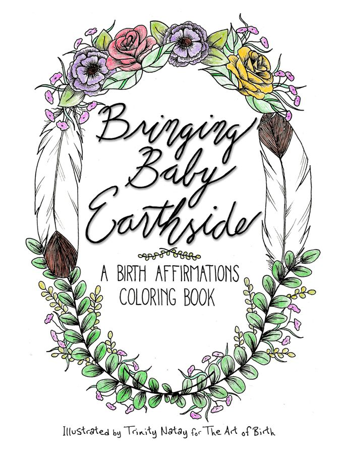 Bringing Baby Earthside: A Birth Affirmations Coloring Book by The Art of Birth, $15.00 USD